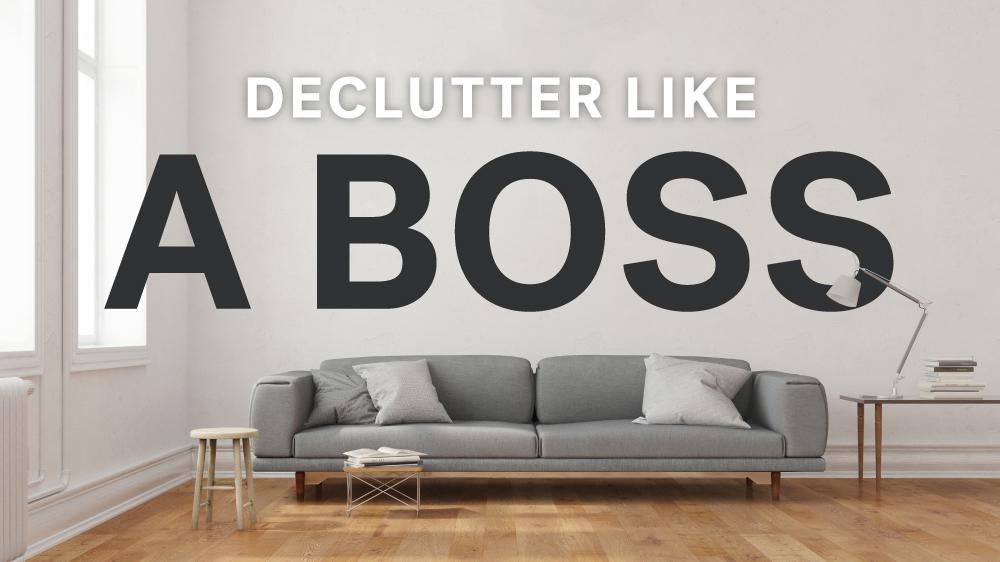 Declutter-Like-A-Boss-HERO.jpg.abb69229e47bbecfa7962d70e39c20fe.jpg